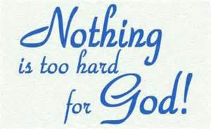 Image result for nothing too hard for god
